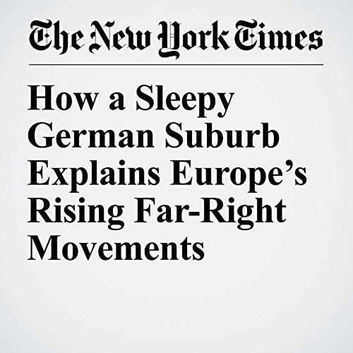 How a Sleepy German Suburb Explains Europe's Rising Far-Right Movements copertina