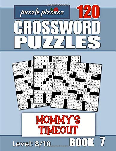 Puzzle Pizzazz 120 Crossword Puzzles - Mommy's Timeout - Book 7: Smart Relaxation for Quiet Time, Rainy Days, Kids Nap Time - Difficulty Level 8/10 - ... (Mommy's Timeout Crosswords - 15 square)