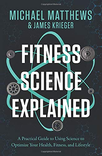 Fitness Science Explained: A Practical Guide to Using Science to Optimize Your Health, Fitness, and Lifestyle (Muscle for Life, Band 10)