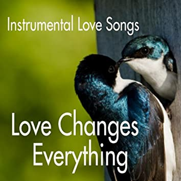 Instrumental Love Songs - Love Changes Everything - Love Songs