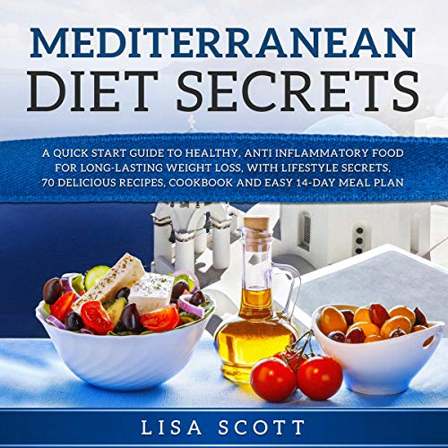 Mediterranean Diet Secrets     A Quick Start Guide to Healthy, Anti Inflammatory Food for Long-Lasting Weight Loss, with Lifestyle Secrets, 70 Delicious Recipes, Cookbook, and Easy 14-Day Meal Plan              By:                                                                                                                                 Lisa Scott                               Narrated by:                                                                                                                                 Deborah Fennelly                      Length: 3 hrs and 37 mins     Not rated yet     Overall 0.0