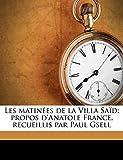 Les matinées de la Villa Saïd: propos d'Anatole France, recueillis par Paul Gsell (French Edition)
