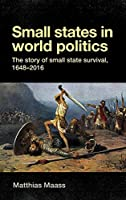 Small States in World Politics: The Story of Small State Survival, 1648-2016