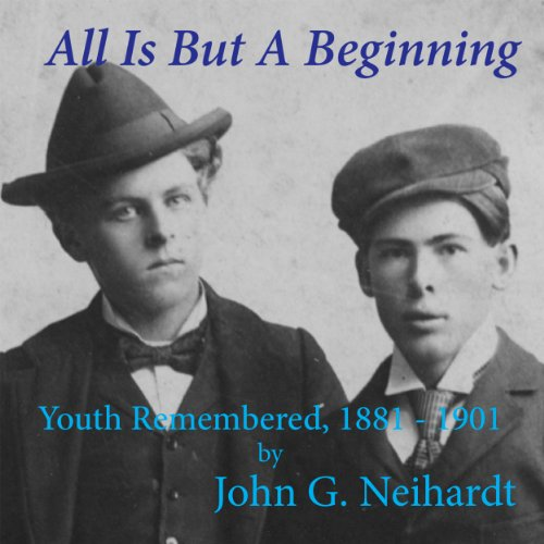 All Is but a Beginning Audiobook By John G. Neihardt cover art