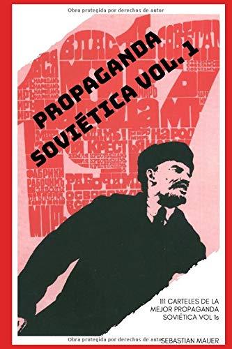 PROPAGANDA SOVIÉTICA VOL. 1 (CARTELES SOVIÉTICOS)