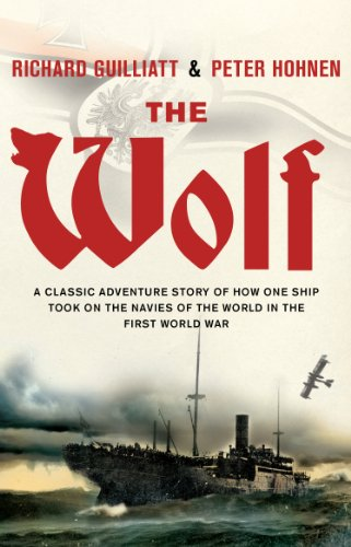 The Wolf: A classic adventure story of how one ship took on the navies of the world in the First World War (English Edition)