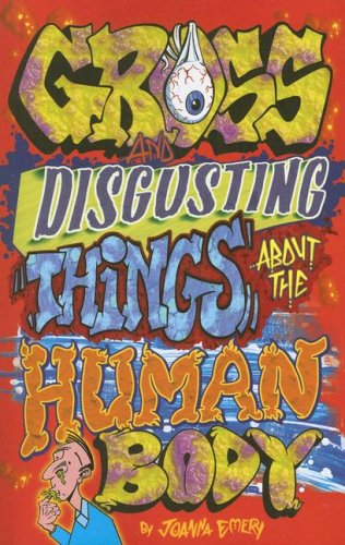 Emery, J: Gross and Disgusting Things about the Human Body