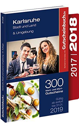 Gutscheinbuch Karlsruhe, Stadt und Land & Umgebung 2017/18 15. Auflage – gültig ab sofort bis 31.01.19 | Exklusive Gutscheine für Gastronomie, Wellness, Shopping und vieles mehr.