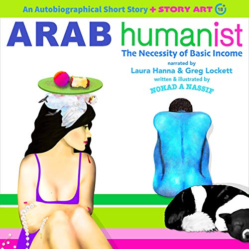 Arab Humanist: The Necessity of Basic Income                   By:                                                                                                                                 Nohad A Nassif                               Narrated by:                                                                                                                                 Laura Hanna,                                                                                        Greg Lockett                      Length: 3 hrs and 29 mins     3 ratings     Overall 5.0