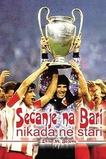 Secanje na Bari nikada ne stari: Crvena zvezda prvak Evrope 1991. (Serbian Edition) by Zivko M. Bojanic (2014-05-24)
