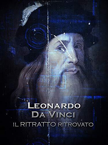 Leonardo Da Vinci - Il Ritratto Ritrovato