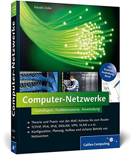 Computer-Netzwerke: Theorie und Praxis: von der MAC-Adresse bis zum Router, TCP/IP, IPv4, IPv6, (W)LAN, VPN, VLAN u.v.m., Konfiguration, Planung, ... Betrieb von Netzwerken (Galileo Computing)