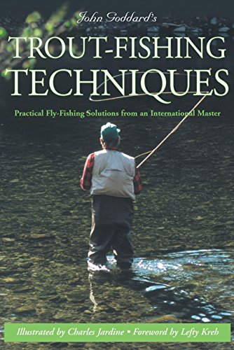 John Goddard's Trout-Fishing Techniques: Practical Fly-Fishing Solutions From An International Master