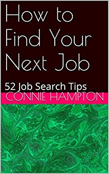 How to Find Your Next Job: 52 Job Search Tips by [Connie Hampton]