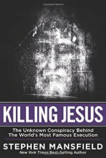 By Stephen Mansfield - Killing Jesus: The Unknown Conspiracy Behind the World's Most Famous Execution (4.7.2013)