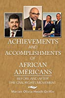 Achievements and Accomplishments of African Americans: Before and After the Civil Rights Movement