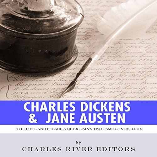 Charles Dickens & Jane Austen: The Lives and Legacies of Britain's Two Famous Novelists audiobook cover art