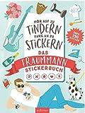 Hör auf zu tindern, fang an zu stickern: Das Traummann-Stickerbuch