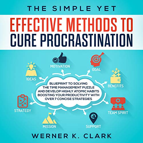 The Simple Yet Effective Methods to Cure Procrastination     Blueprint to Solving the Time Management Puzzle and Develop Highly Atomic Habits Boosting Your Productivity with Over 7 Concise Strategies              By:                                                                                                                                 Werner K. Clark                               Narrated by:                                                                                                                                 Stephen Miller                      Length: 3 hrs and 27 mins     15 ratings     Overall 5.0