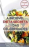 A INCRÍVEL DIETA DAS CELEBRIDADES: Conheça a DIETA usada por MILEY CYRUS e MEGAN FOX (Portuguese Edition)