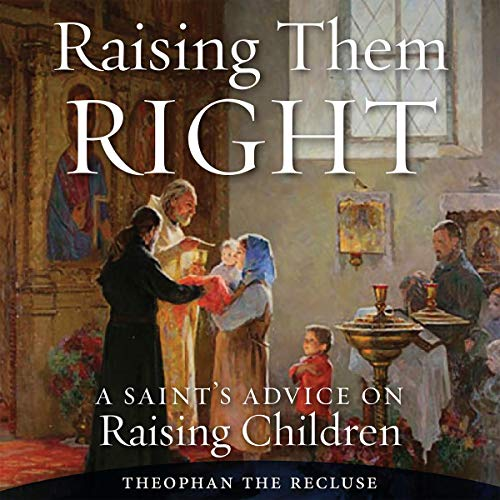 Raising Them Right Audiobook By Saint Theophan the Recluse cover art