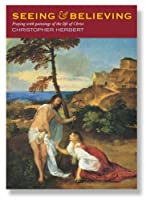 Seeing & Believing: Praying With Paintings of the Life, Death and Resurrection of Christ