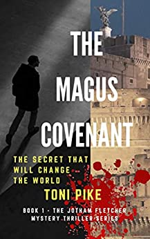 The Magus Covenant: The secret that will change the world (The Jotham Fletcher Mystery Thriller Series Book 1) by [Toni Pike]