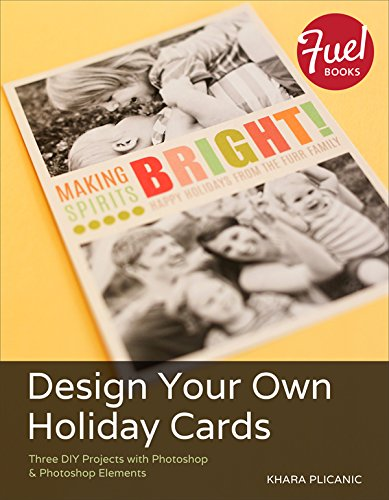 Design Your Own Holiday Cards: Three DIY Projects with Photoshop & Photoshop Elements (Fuel) (English Edition)