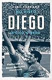 Ho visto Diego: E dico 'o vero