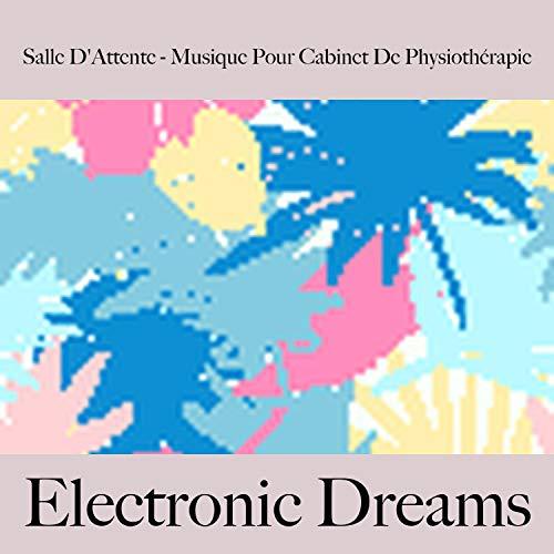 Salle d'attente - musique pour cabinet de physiothérapie: electronic dreams - best of chillhop