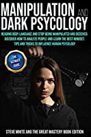 Manipulation and Dark Psychology: Reading Body Language and Stop Being Manipulated and Deceived. Discover How to Analyze People and Learn the Best Mindset.Tips and Tricks to Influence Human Psycology.