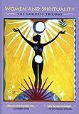 Women and Spirituality: The Goddess Trilogy