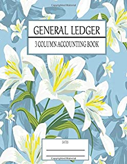 General Ledger 3 Column Accounting Book: Accounting & Bookkeeping Register For Small Business, Checking & Expenses Blue White Lilys (Account Tracking Notebooks)