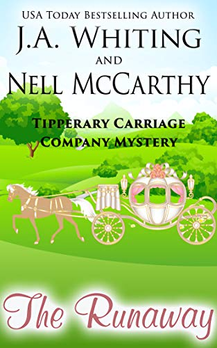 The Runaway (Tipperary Carriage Company Mystery Book 7) by [J A  Whiting, Nell  McCarthy]