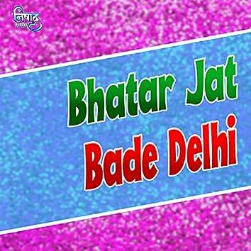 Bhatar Jat Bade Delhi