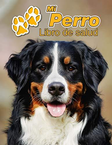 Mi Perro Libro de salud: Boyero de Berna   109 páginas 22cm x 28cm   Cuaderno para llenar   Agenda de Vacunas   Seguimiento Médico   Visitas Veterinarias   Diario de un Perro   Contactos