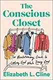 The Conscious Closet: The Revolutionary Guide to Looking Good While Doing Good - Elizabeth L. Cline