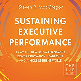 Sustaining Executive Performance     How the New Self-Management Drives Innovation, Leadership, and a More Resilient World              Written by:                                                                                                                                 Steven P. MacGregor                               Narrated by:                                                                                                                                 Steven P. MacGregor                      Length: 8 hrs and 55 mins     Not rated yet     Overall 0.0