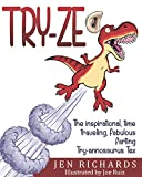 Try-ze: The inspirational time traveling, fabulous farting, Try-annosaurus Tex (English Edition)