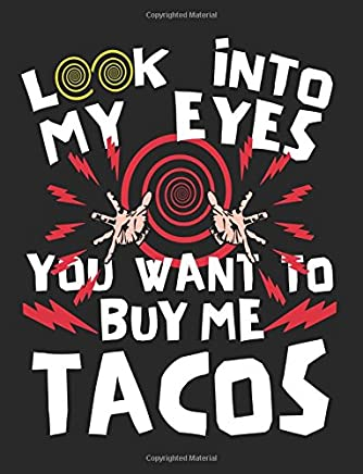 Look Into My Eyes You Want to Buy Me Tacos: Composition Notebook Journal