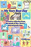 My Very Best Day: A creative collection from the minds of Mrs. Davis's 2019 2nd Grade Class (Butterflies 'n li'l bees)