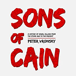 Sons of Cain     A History of Serial Killers from the Stone Age to the Present              Written by:                                                                                                                                 Peter Vronsky                               Narrated by:                                                                                                                                 Mikael Naramore                      Length: 15 hrs and 1 min     5 ratings     Overall 4.8