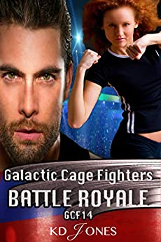 Battle Royale: (Galactic Cage Fighters Book 14) An Alien Action Adventure Romance (Galactic Cage Fighter Series) by [KD Jones]