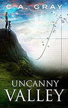 Uncanny Valley by [C.A. Gray]