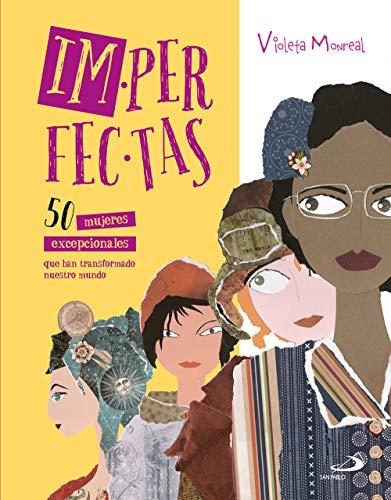 imperfectas: 50 mujeres excepcionales que han transformado nuestro mundo (Cuentos y valores)