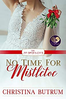 No Time for Mistletoe (The No Brides Club Book 18) by [Christina Butrum]