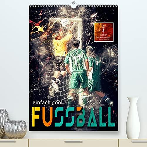 Fussball - einfach cool (Premium, hochwertiger DIN A2 Wandkalender 2022, Kunstdruck in Hochglanz)