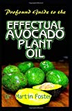Profound Guide To the Effectual Avocado Plant Oil: Encyclopedic guide on all there is to Know about Oregano Oil its One thousand and one Unique Health Benefits! Discover the Truth!