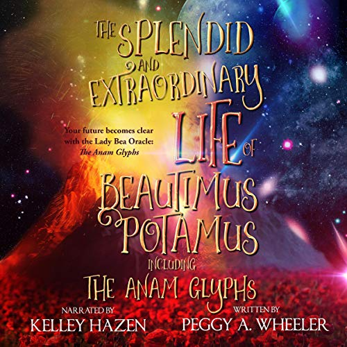 The Splendid and Extraordinary Life of Beautimus Potamus plus the Anam Glyphs: Bonus Edition Titelbild
