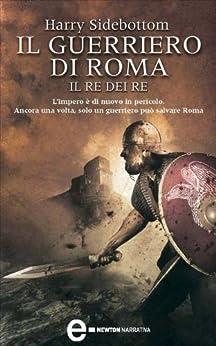 Harry Sidebottom - Il Guerriero di Roma 02. Il Re dei Re (2010)